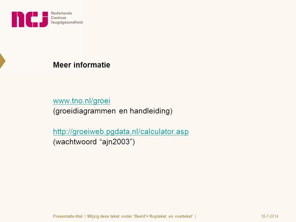"Meer informatie www.tno.nl/groei (groeidiagrammen en handleiding) http://groeiweb.pgdata.nl/calculator.asp (wachtwoord ""ajn2003"") 18-7-2014Presentatie"