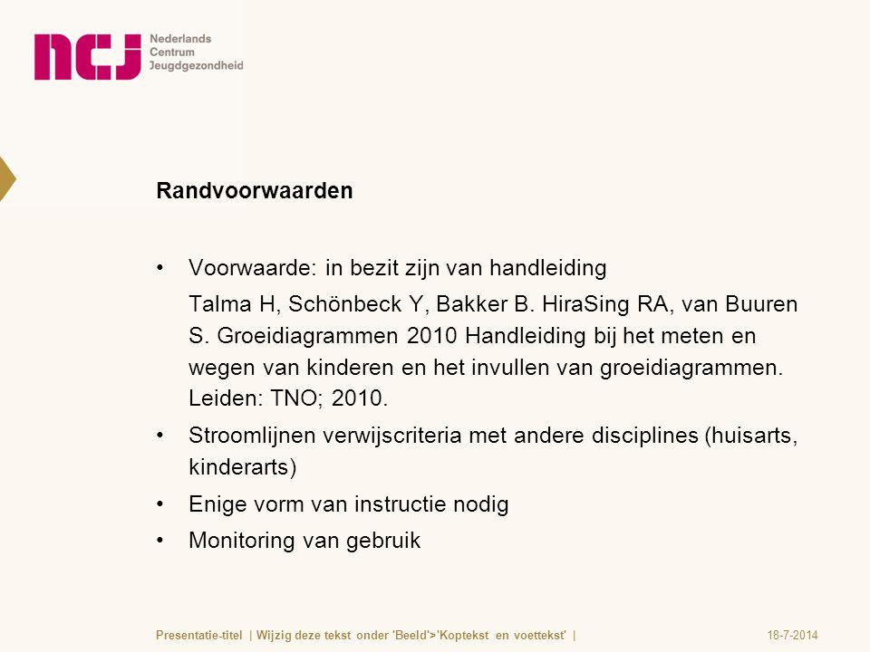 Randvoorwaarden Voorwaarde: in bezit zijn van handleiding Talma H, Schönbeck Y, Bakker B. HiraSing RA, van Buuren S. Groeidiagrammen 2010 Handleiding