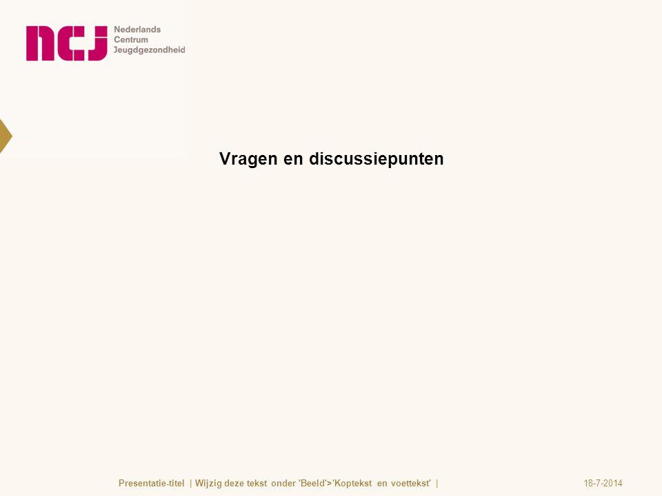 Vragen en discussiepunten 18-7-2014Presentatie-titel | Wijzig deze tekst onder 'Beeld'>'Koptekst en voettekst' |
