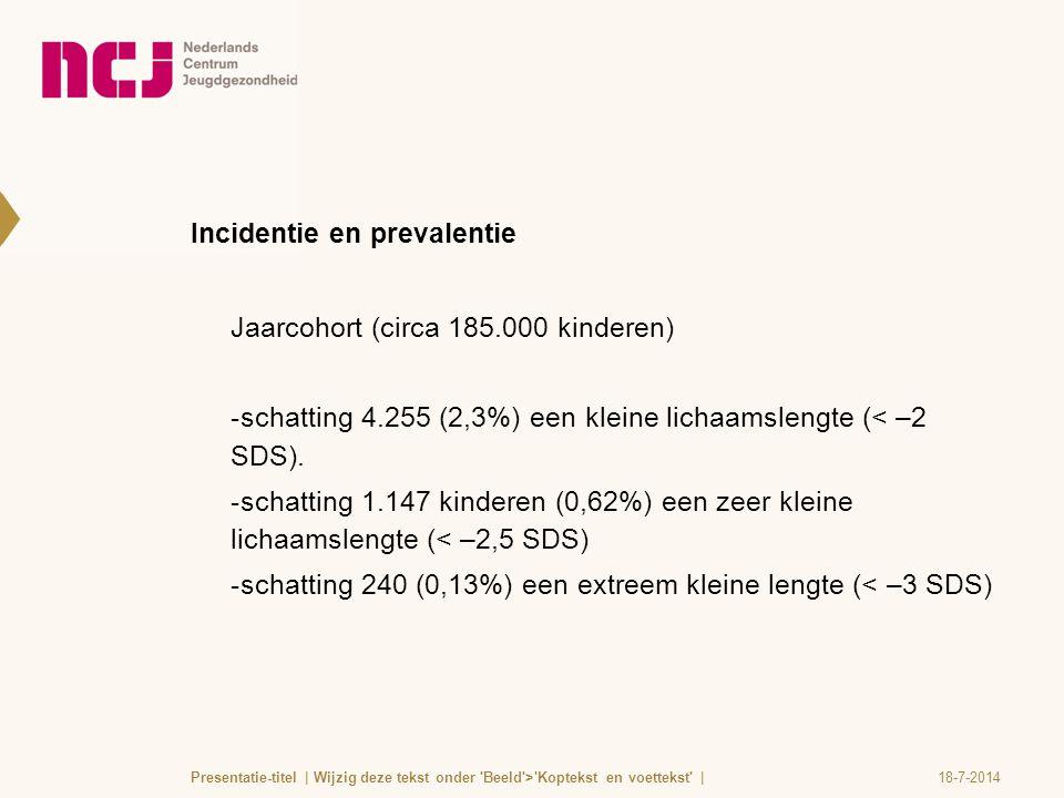 Incidentie en prevalentie Jaarcohort (circa 185.000 kinderen)  schatting 4.255 (2,3%) een kleine lichaamslengte (< –2 SDS).  schatting 1.147 kindere