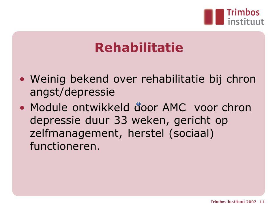 Trimbos-instituut 2007 11 Rehabilitatie Weinig bekend over rehabilitatie bij chron angst/depressie Module ontwikkeld door AMC voor chron depressie duu