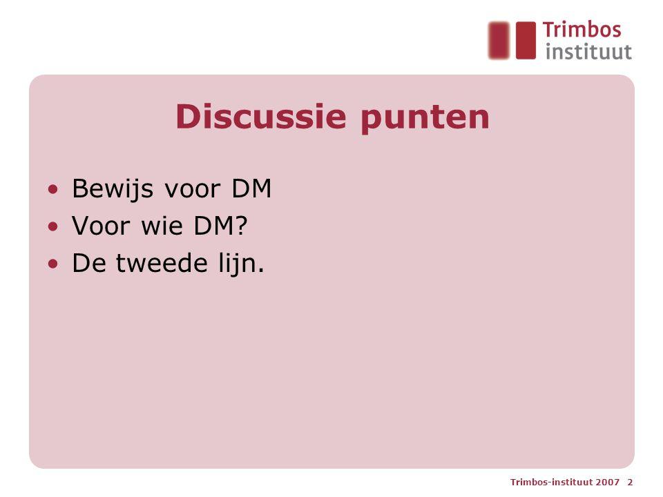 Trimbos-instituut 2007 2 Discussie punten Bewijs voor DM Voor wie DM? De tweede lijn.