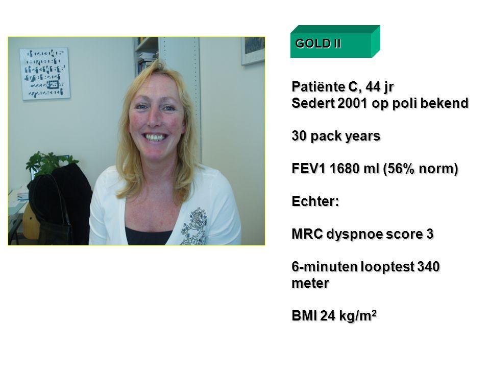 Patiënte C, 44 jr Sedert 2001 op poli bekend 30 pack years FEV1 1680 ml (56% norm) Echter: MRC dyspnoe score 3 6-minuten looptest 340 meter BMI 24 kg/