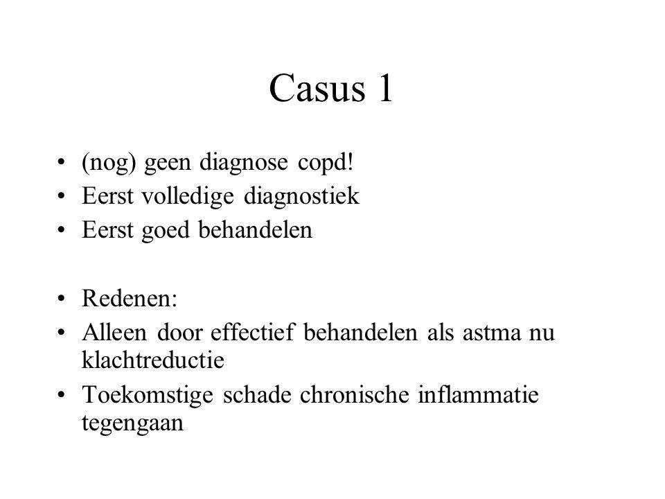 Casus 1 (nog) geen diagnose copd! Eerst volledige diagnostiek Eerst goed behandelen Redenen: Alleen door effectief behandelen als astma nu klachtreduc