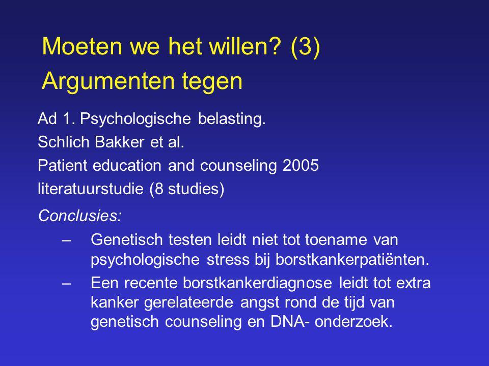 Moeten we het willen? (3) Argumenten tegen Ad 1. Psychologische belasting. Schlich Bakker et al. Patient education and counseling 2005 literatuurstudi