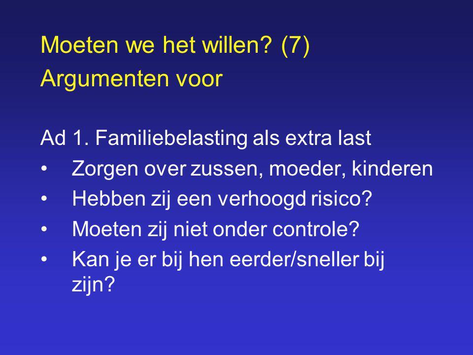Moeten we het willen? (7) Argumenten voor Ad 1. Familiebelasting als extra last Zorgen over zussen, moeder, kinderen Hebben zij een verhoogd risico? M