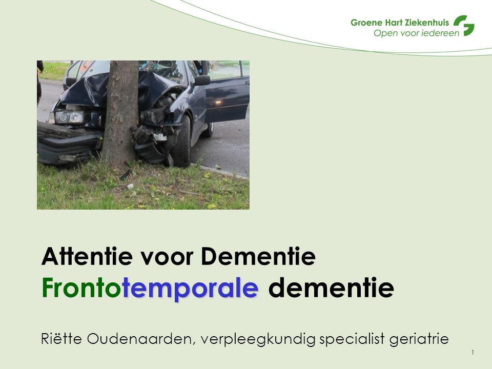 1 temporale Attentie voor Dementie Frontotemporale dementie Riëtte Oudenaarden, verpleegkundig specialist geriatrie