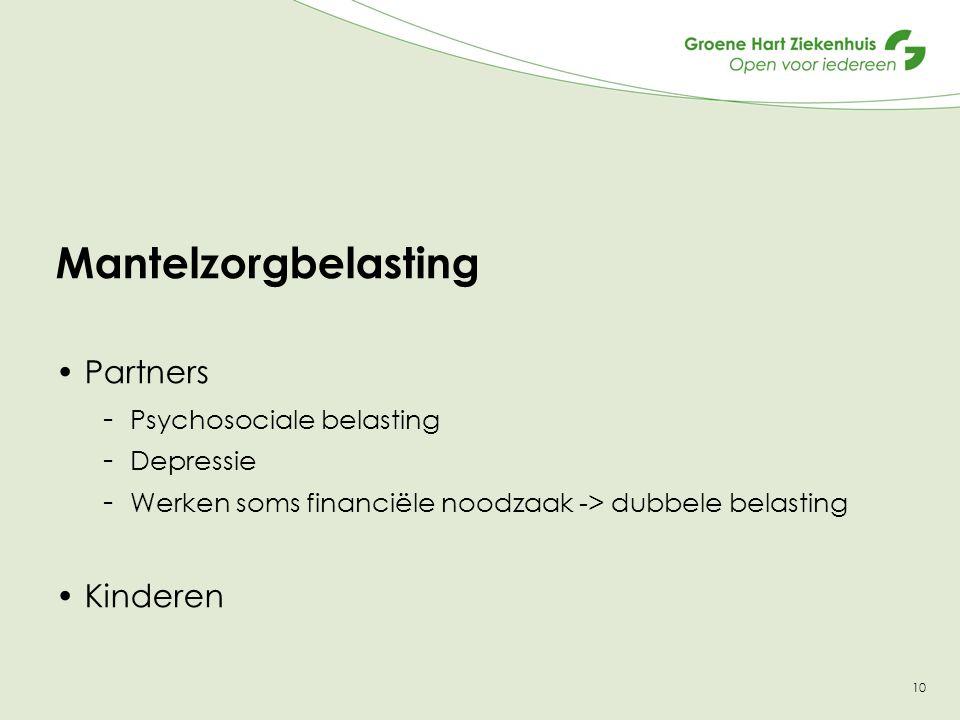 10 Mantelzorgbelasting Partners - Psychosociale belasting - Depressie - Werken soms financiële noodzaak -> dubbele belasting Kinderen