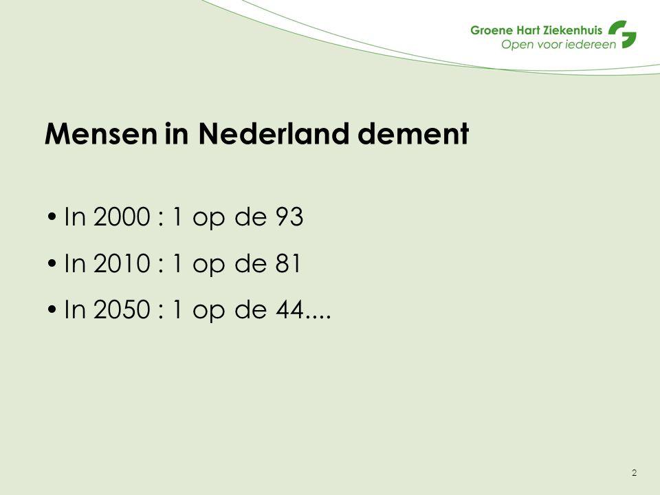 2 Mensen in Nederland dement In 2000 : 1 op de 93 In 2010 : 1 op de 81 In 2050 : 1 op de 44....