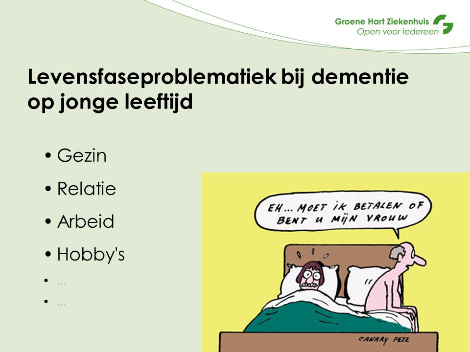 Levensfaseproblematiek bij dementie op jonge leeftijd Gezin Relatie Arbeid Hobby's... 5