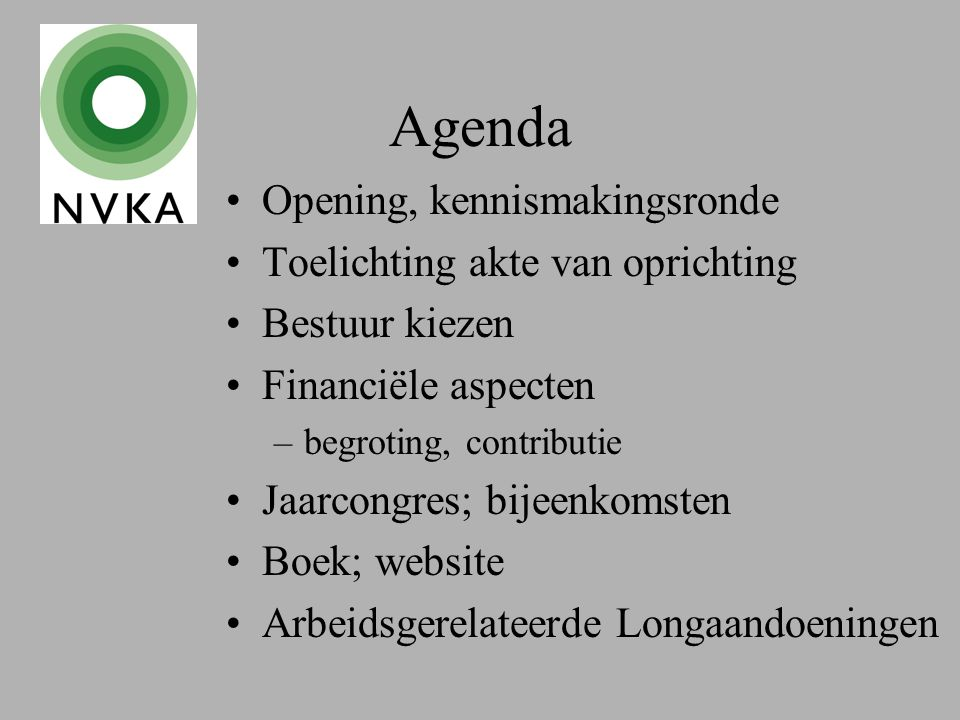Agenda Opening, kennismakingsronde Toelichting akte van oprichting Bestuur kiezen Financiële aspecten –begroting, contributie Jaarcongres; bijeenkomsten Boek; website Arbeidsgerelateerde Longaandoeningen