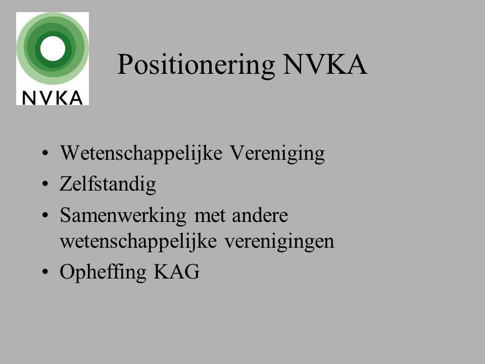 Positionering NVKA Wetenschappelijke Vereniging Zelfstandig Samenwerking met andere wetenschappelijke verenigingen Opheffing KAG