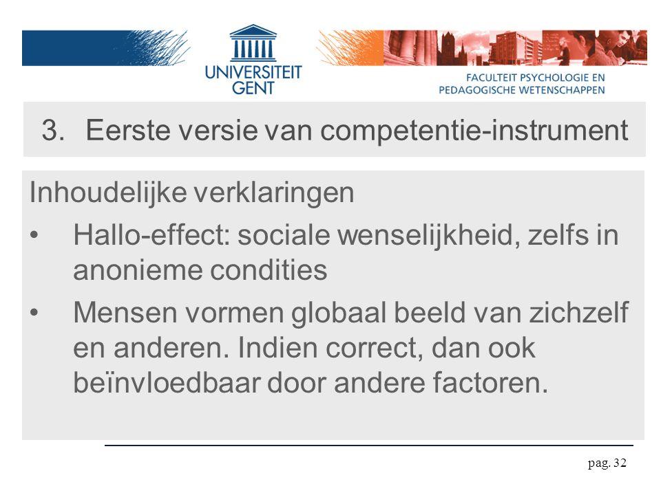 pag. 32 3.Eerste versie van competentie-instrument Inhoudelijke verklaringen Hallo-effect: sociale wenselijkheid, zelfs in anonieme condities Mensen v