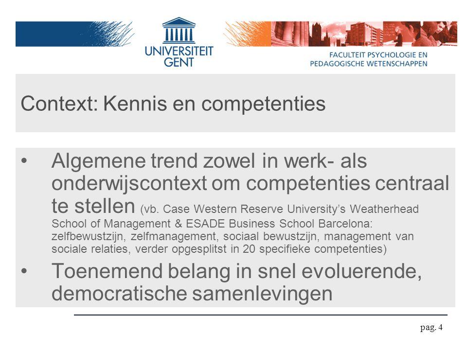pag. 4 Context: Kennis en competenties Algemene trend zowel in werk- als onderwijscontext om competenties centraal te stellen (vb. Case Western Reserv