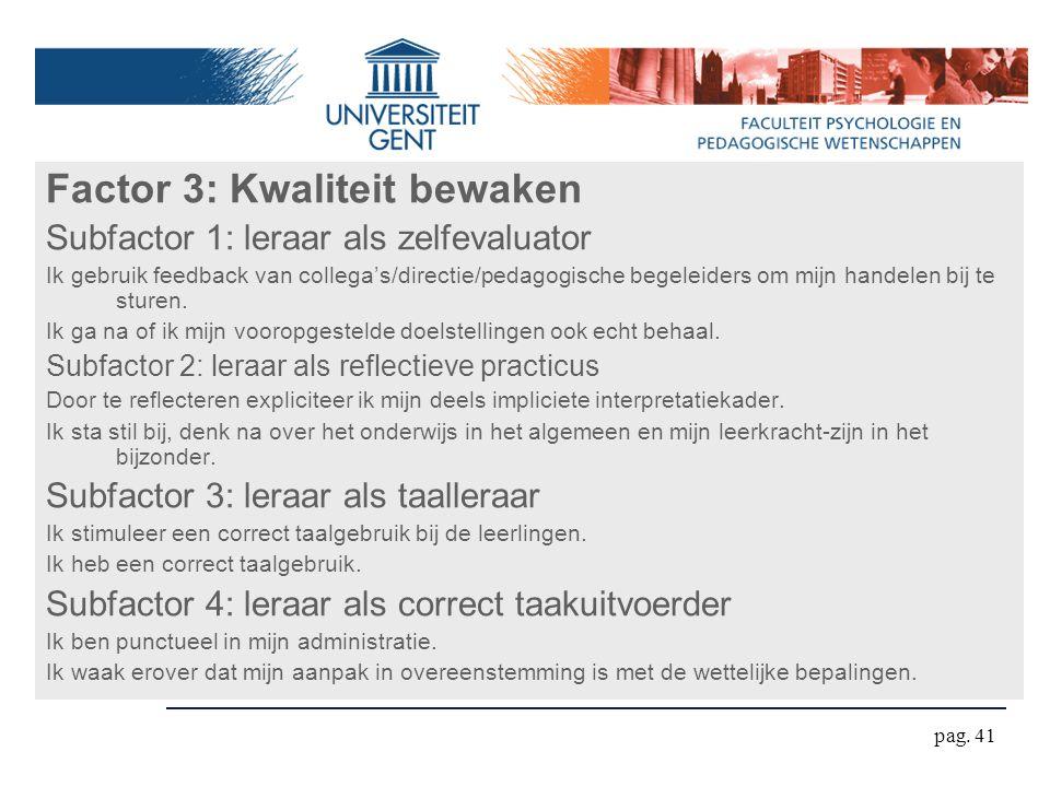 pag. 41 Factor 3: Kwaliteit bewaken Subfactor 1: leraar als zelfevaluator Ik gebruik feedback van collega's/directie/pedagogische begeleiders om mijn