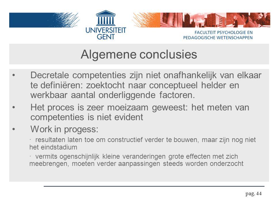 pag. 44 Algemene conclusies Decretale competenties zijn niet onafhankelijk van elkaar te definiëren: zoektocht naar conceptueel helder en werkbaar aan
