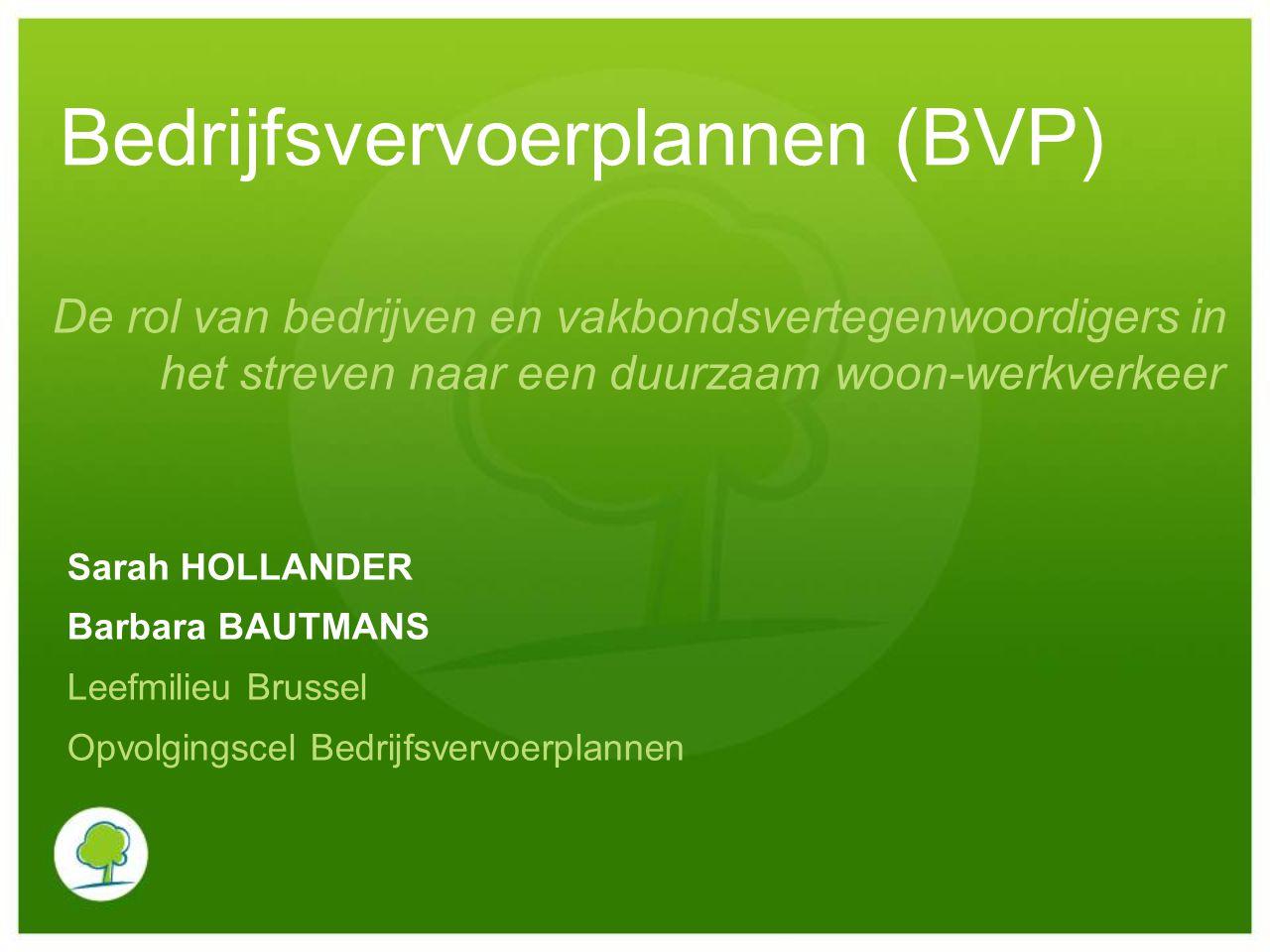 De rol van bedrijven en vakbondsvertegenwoordigers in het streven naar een duurzaam woon-werkverkeer Sarah HOLLANDER Barbara BAUTMANS Leefmilieu Bruss