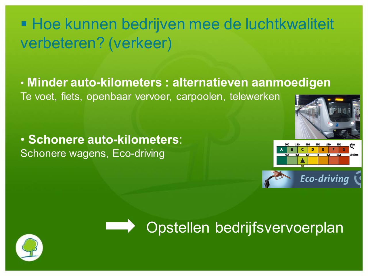 Minder auto-kilometers : alternatieven aanmoedigen Te voet, fiets, openbaar vervoer, carpoolen, telewerken Schonere auto-kilometers: Schonere wagens,