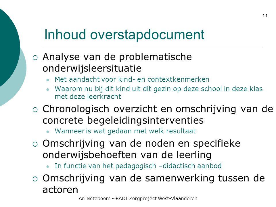 An Noteboom - RADI Zorgproject West-Vlaanderen 11 Inhoud overstapdocument  Analyse van de problematische onderwijsleersituatie Met aandacht voor kind