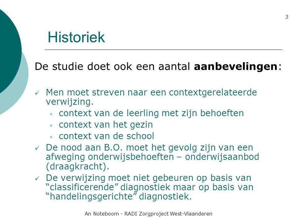 An Noteboom - RADI Zorgproject West-Vlaanderen 3 Historiek De studie doet ook een aantal aanbevelingen: Men moet streven naar een contextgerelateerde