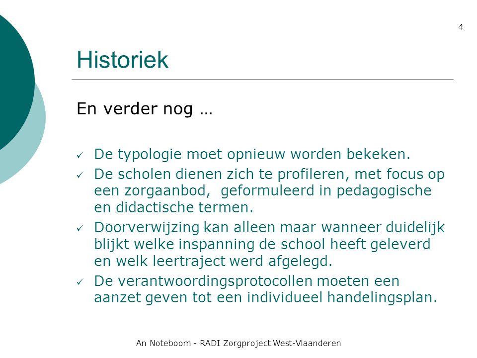 An Noteboom - RADI Zorgproject West-Vlaanderen 4 Historiek En verder nog … De typologie moet opnieuw worden bekeken. De scholen dienen zich te profile