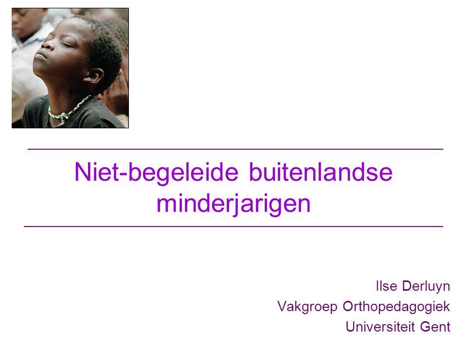 Niet-begeleide buitenlandse minderjarigen Ilse Derluyn Vakgroep Orthopedagogiek Universiteit Gent