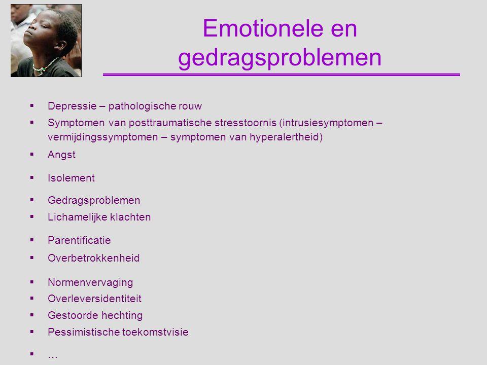 Emotionele en gedragsproblemen  Depressie – pathologische rouw  Symptomen van posttraumatische stresstoornis (intrusiesymptomen – vermijdingssymptom