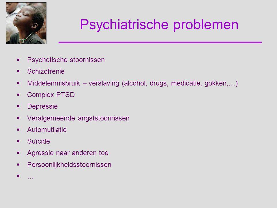 Psychiatrische problemen  Psychotische stoornissen  Schizofrenie  Middelenmisbruik – verslaving (alcohol, drugs, medicatie, gokken,…)  Complex PTS