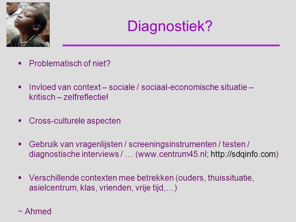 Diagnostiek?  Problematisch of niet?  Invloed van context – sociale / sociaal-economische situatie – kritisch – zelfreflectie!  Cross-culturele asp