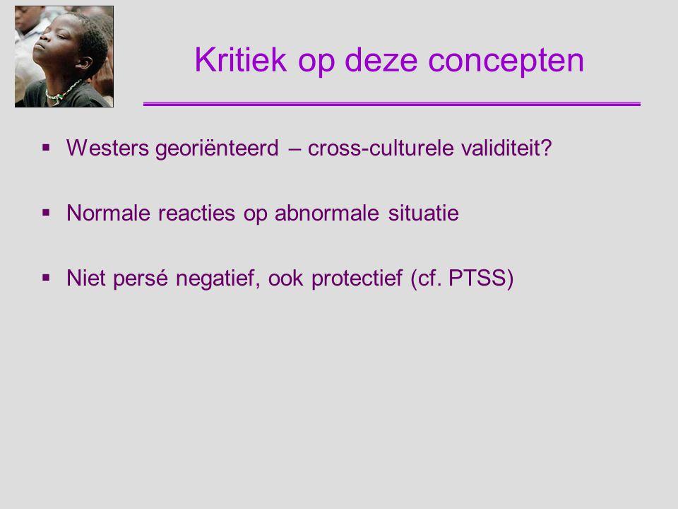 Kritiek op deze concepten  Westers georiënteerd – cross-culturele validiteit?  Normale reacties op abnormale situatie  Niet persé negatief, ook pro