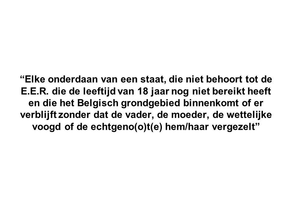 """""""Elke onderdaan van een staat, die niet behoort tot de E.E.R. die de leeftijd van 18 jaar nog niet bereikt heeft en die het Belgisch grondgebied binne"""