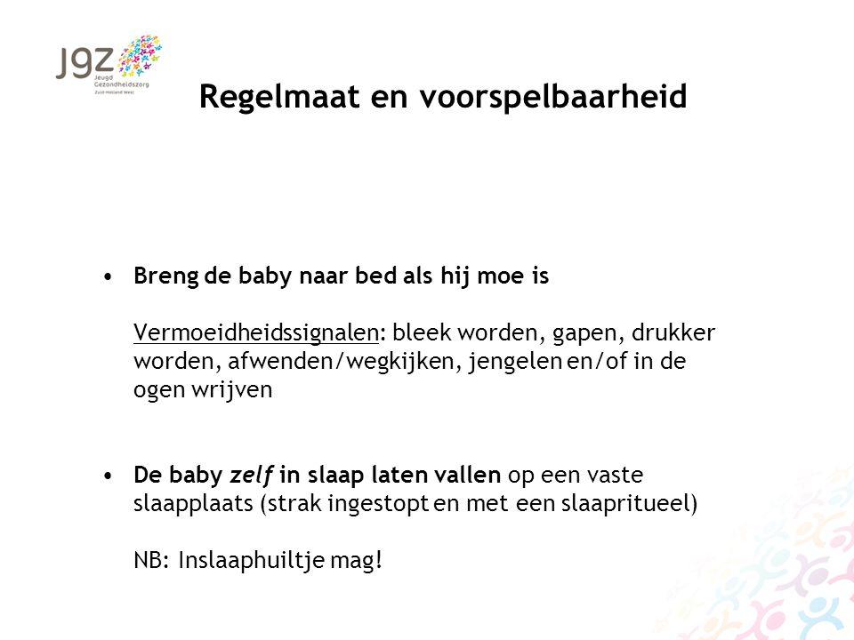 Regelmaat en voorspelbaarheid Breng de baby naar bed als hij moe is Vermoeidheidssignalen: bleek worden, gapen, drukker worden, afwenden/wegkijken, je