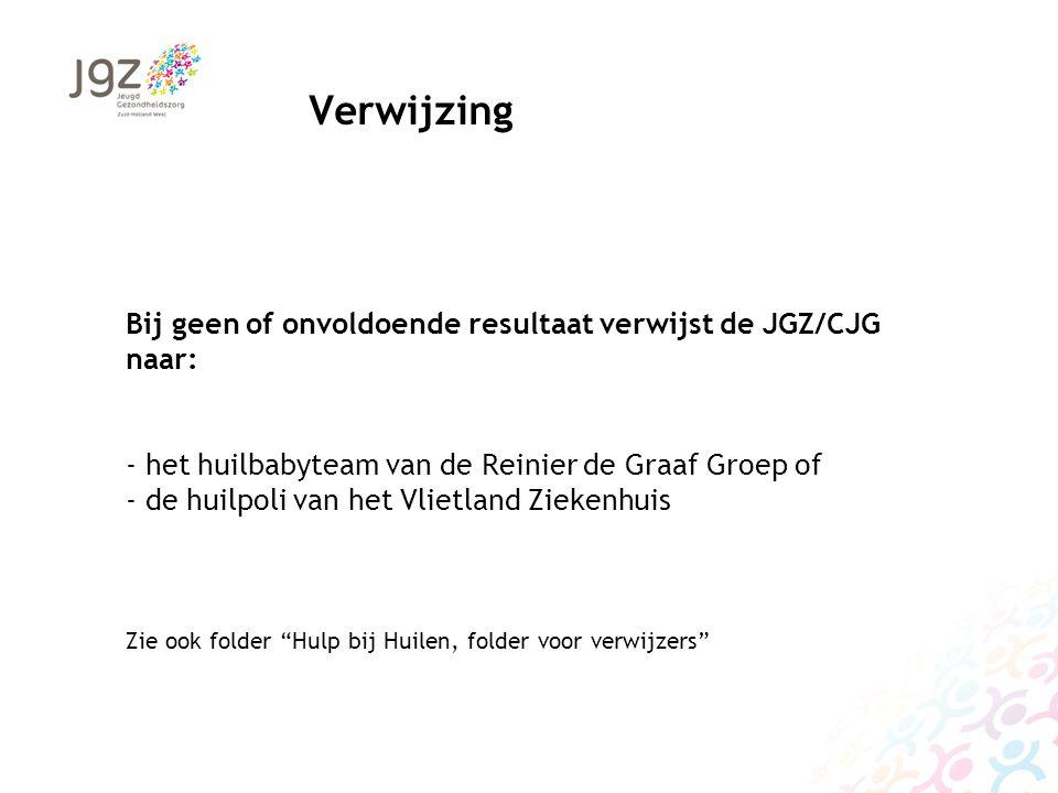 Verwijzing Bij geen of onvoldoende resultaat verwijst de JGZ/CJG naar: - het huilbabyteam van de Reinier de Graaf Groep of - de huilpoli van het Vliet