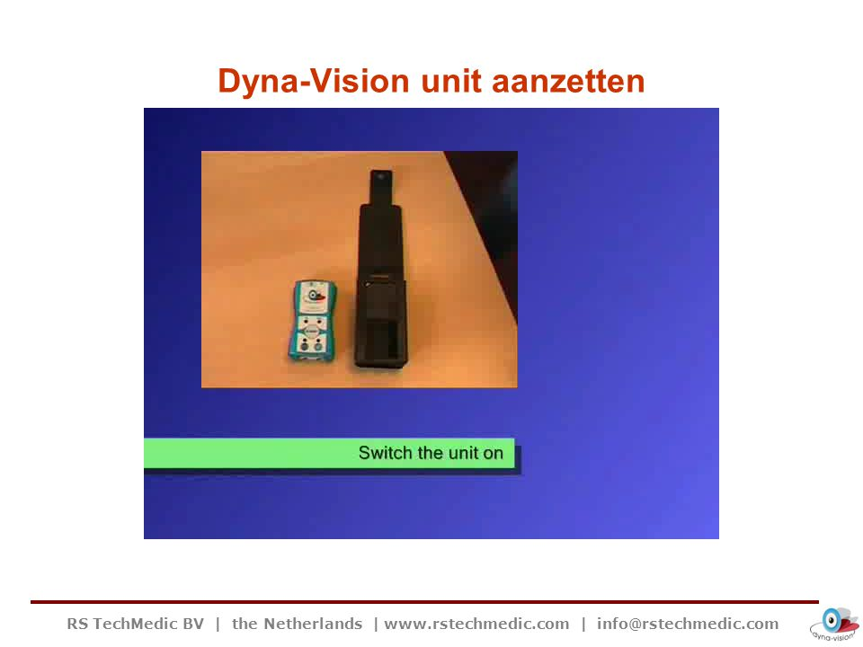 RS TechMedic BV | the Netherlands | www.rstechmedic.com | info@rstechmedic.com Dyna-Vision unit aanzetten