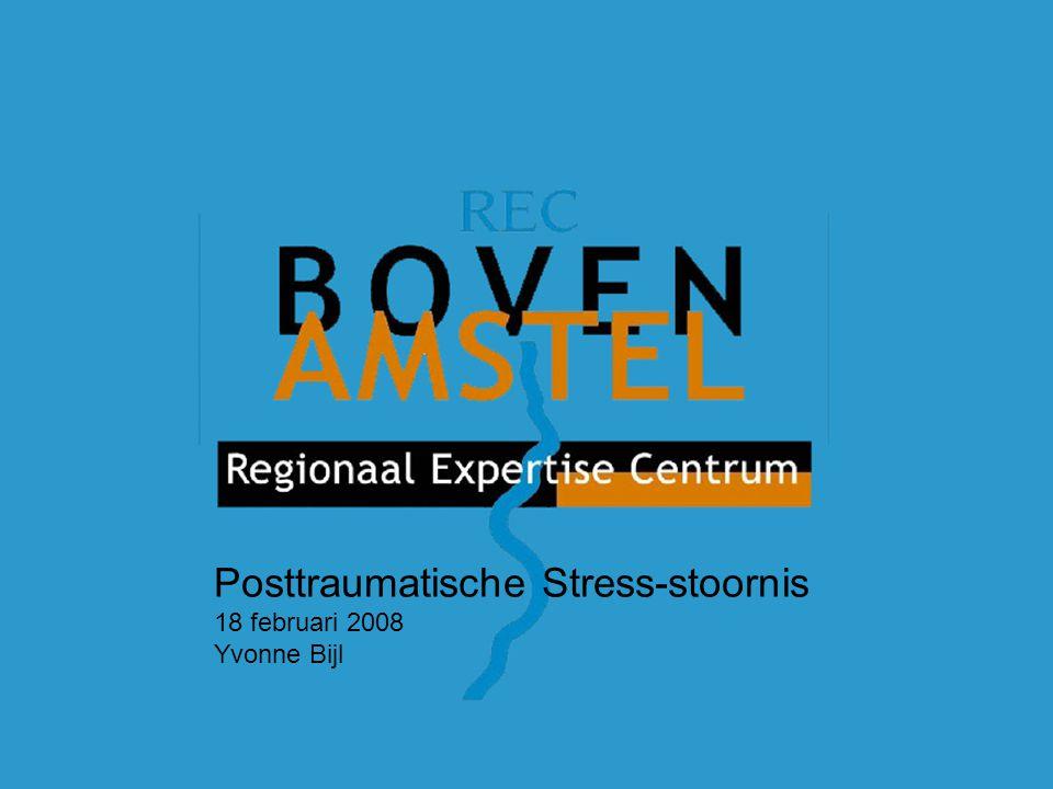 Posttraumatische Stress-stoornis 18 februari 2008 Yvonne Bijl