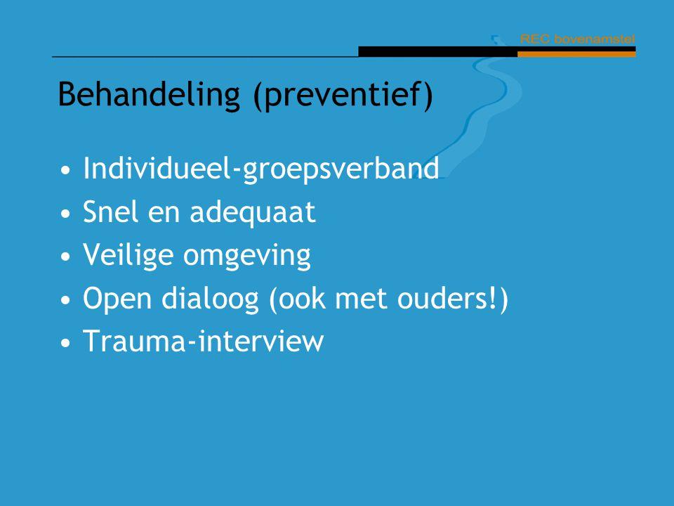 Behandeling (preventief) Individueel-groepsverband Snel en adequaat Veilige omgeving Open dialoog (ook met ouders!) Trauma-interview