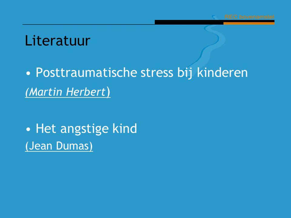 Literatuur Posttraumatische stress bij kinderen (Martin Herbert ) Het angstige kind (Jean Dumas)