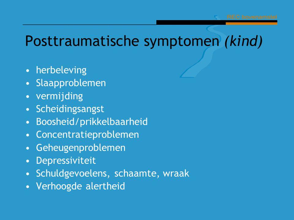 Posttraumatische symptomen (kind) herbeleving Slaapproblemen vermijding Scheidingsangst Boosheid/prikkelbaarheid Concentratieproblemen Geheugenproblem