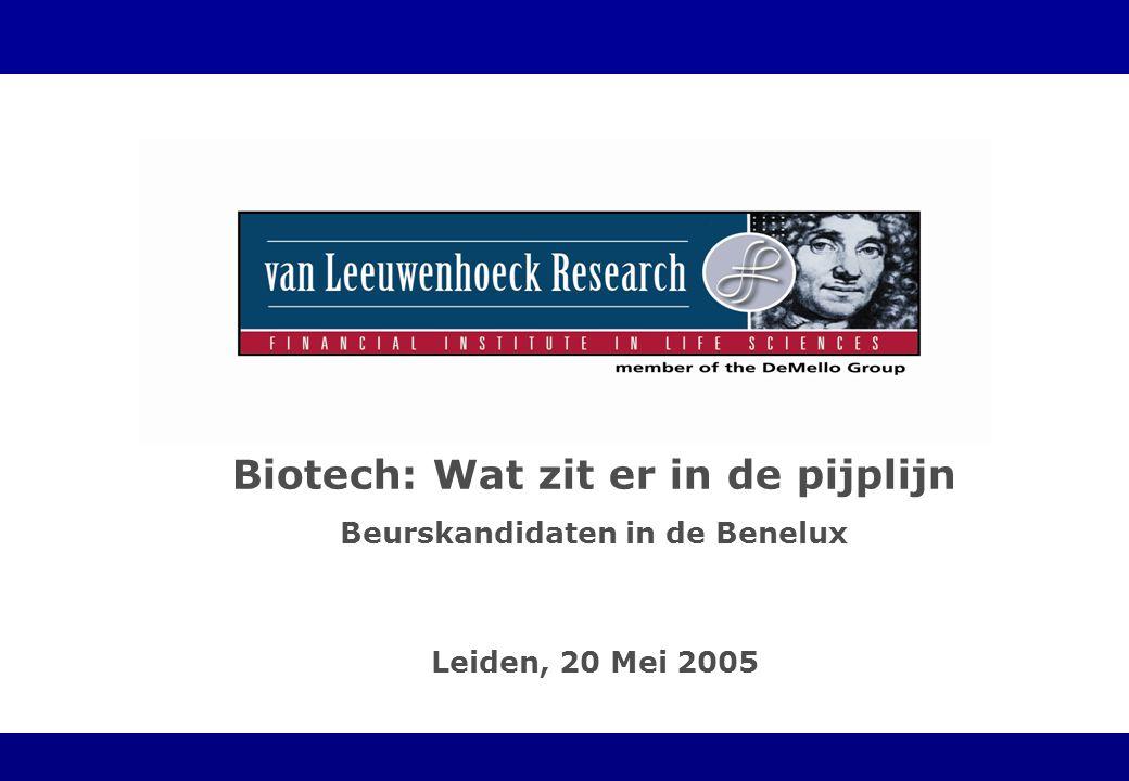 Leiden, 20 Mei 2005 Biotech: Wat zit er in de pijplijn Beurskandidaten in de Benelux