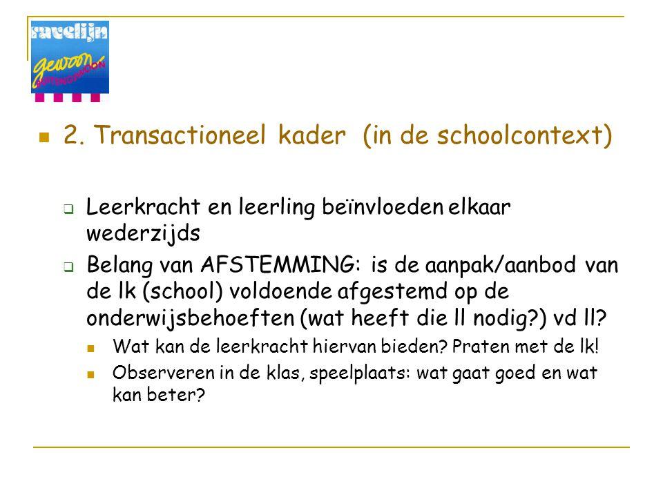 2. Transactioneel kader (in de schoolcontext)  Leerkracht en leerling beïnvloeden elkaar wederzijds  Belang van AFSTEMMING: is de aanpak/aanbod van