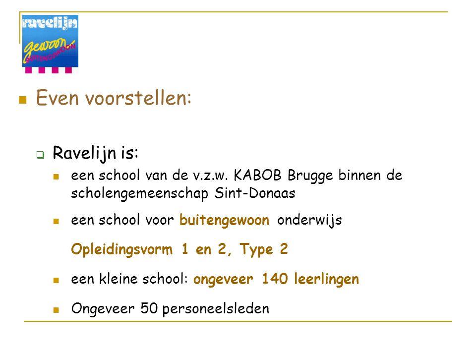 Even voorstellen:  Ravelijn is: een school van de v.z.w. KABOB Brugge binnen de scholengemeenschap Sint-Donaas een school voor buitengewoon onderwijs