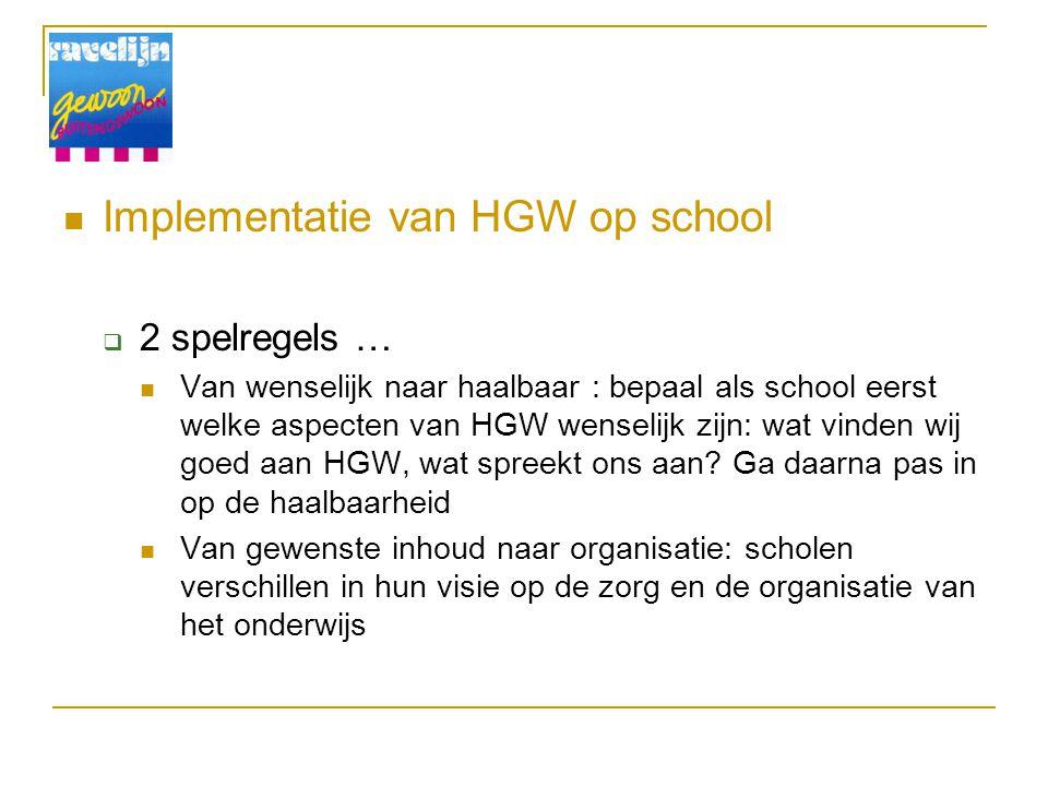 Implementatie van HGW op school  2 spelregels … Van wenselijk naar haalbaar : bepaal als school eerst welke aspecten van HGW wenselijk zijn: wat vind