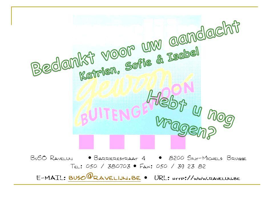 BuSO Ravelijn  Barrierestraat 4  8200 Sint-Michiels Brugge Tel: 050 / 380703  Fax: 050 / 39 23 82 E-MAIL: buso@ravelijn.be  URL: http://www.ravelijn.be buso@ravelijn.be
