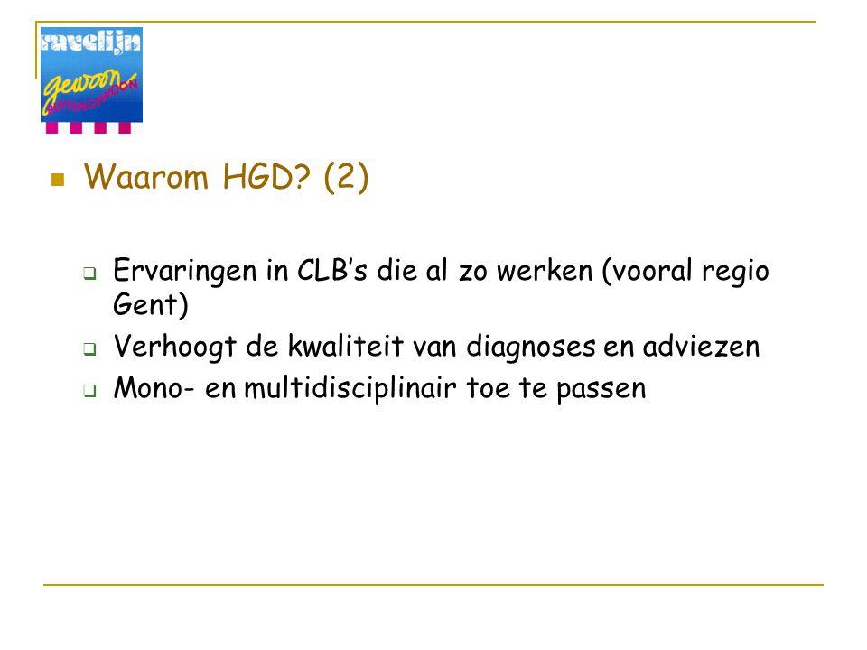 Waarom HGD? (2)  Ervaringen in CLB's die al zo werken (vooral regio Gent)  Verhoogt de kwaliteit van diagnoses en adviezen  Mono- en multidisciplin