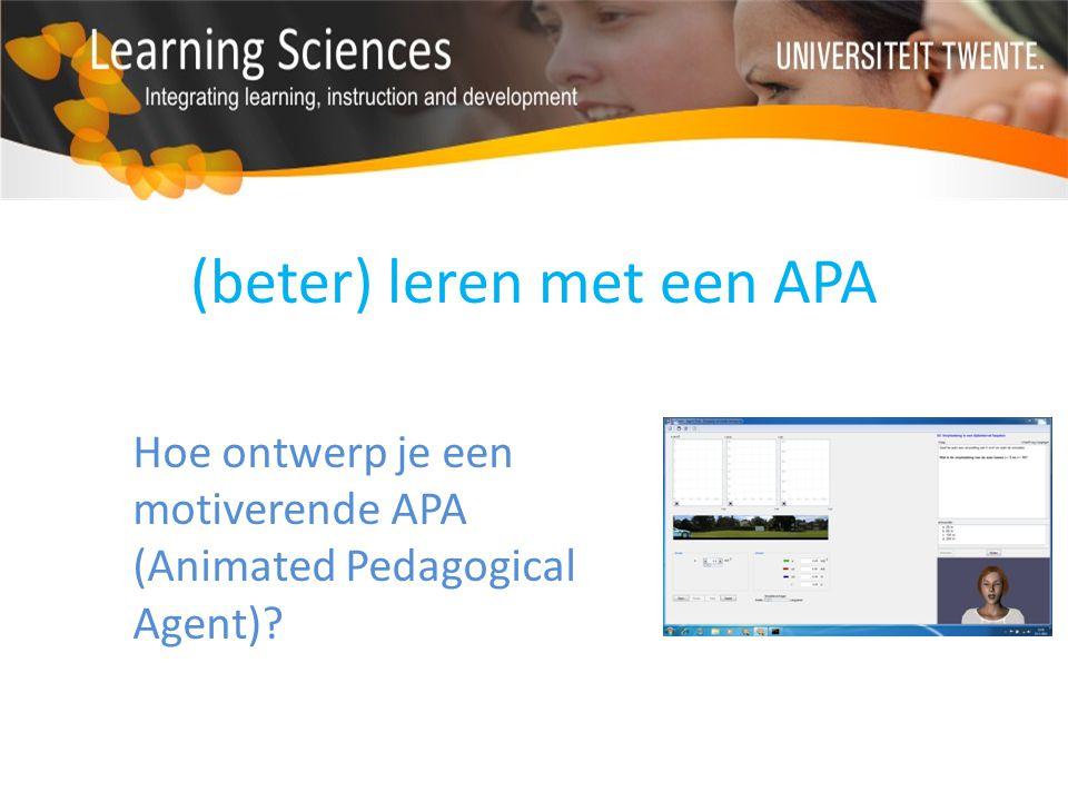 (beter) leren met een APA Hoe ontwerp je een motiverende APA (Animated Pedagogical Agent)?