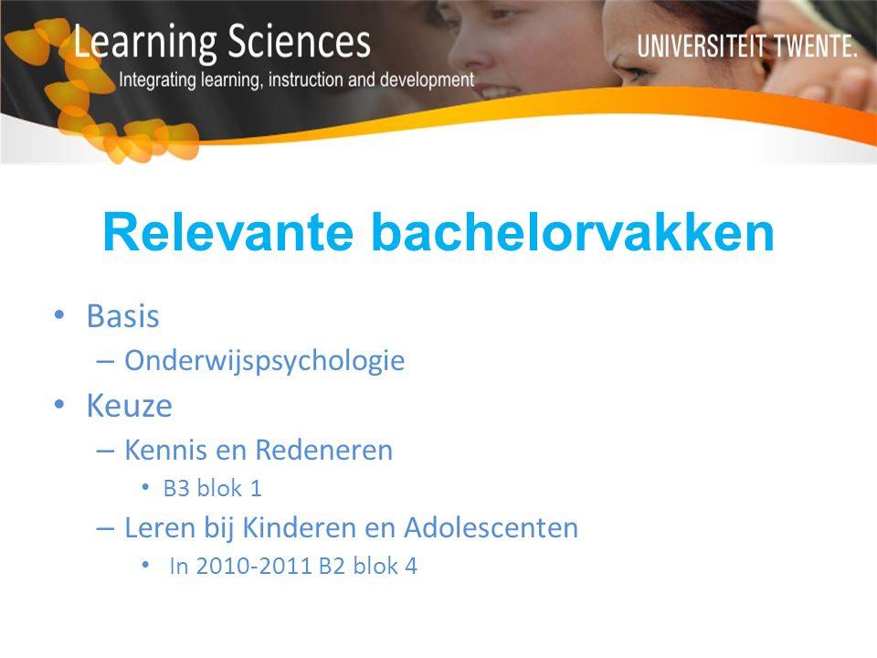 Relevante bachelorvakken Basis – Onderwijspsychologie Keuze – Kennis en Redeneren B3 blok 1 – Leren bij Kinderen en Adolescenten In 2010-2011 B2 blok