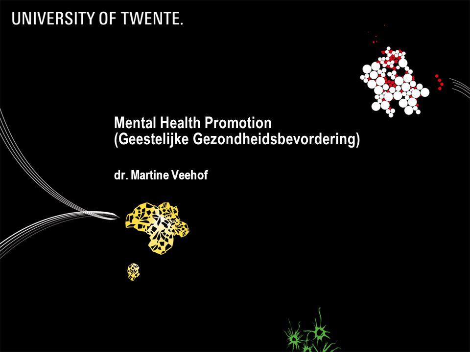21 Mental Health Promotion (Geestelijke Gezondheidsbevordering) dr. Martine Veehof