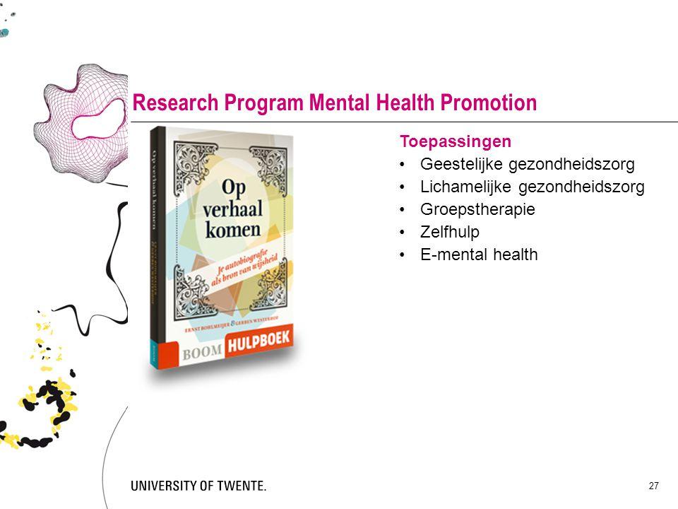 27 Research Program Mental Health Promotion Toepassingen Geestelijke gezondheidszorg Lichamelijke gezondheidszorg Groepstherapie Zelfhulp E-mental hea