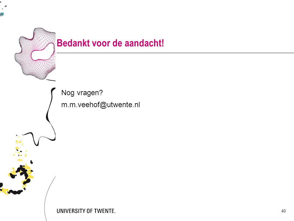 40 Bedankt voor de aandacht! Nog vragen? m.m.veehof@utwente.nl
