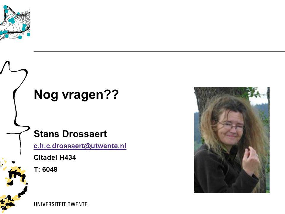 Nog vragen?? Stans Drossaert c.h.c.drossaert@utwente.nl Citadel H434 T: 6049